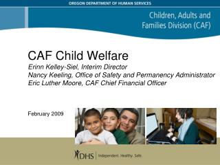 CAF Child Welfare  Erinn Kelley-Siel, Interim Director Nancy Keeling, Office of Safety and Permanency Administrator Eric