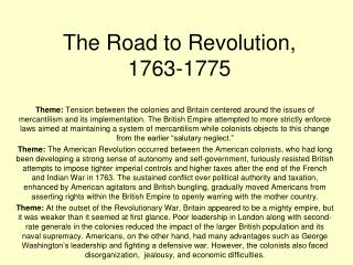 road to revolution 1763 1775 Victory in the seven years' war made britain the master of an enlarged imperial domain but victory was painfully costly the london government therefore struggled after 1763 to compel the american colonists to shoulder some of the financial costs of empire this change in british colonial policy.