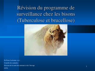 R vision du programme de surveillance chez les bisons Tuberculose et brucellose