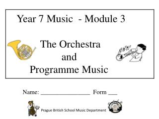 Year 7 Music  - Module 3           The Orchestra                   and       Programme Music      Name: ________________