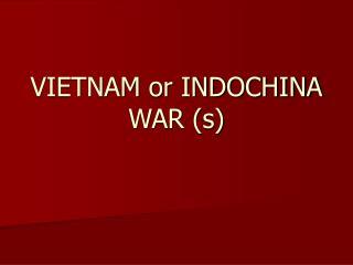 VIETNAM or INDOCHINA WAR s