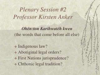 Plenary Session 2 Professor Kirsten Anker