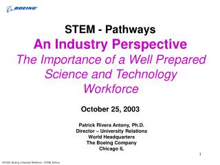 STEM - Pathways An Industry Perspective The Importance of a Well Prepared Science and Technology  Workforce  October 25,