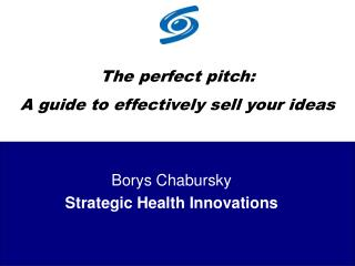 The perfect pitch:   A guide to effectively sell your ideas