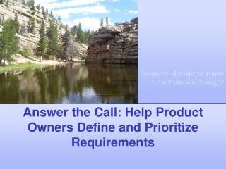 Answer the Call: Help Product Owners Define and Prioritize Requirements