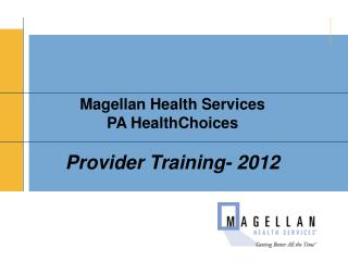 Magellan Health Services PA HealthChoices  Provider Training- 2012