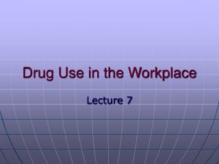 Drug Use in the Workplace