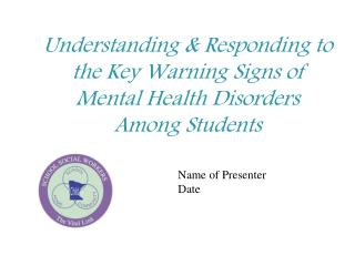 Understanding  Responding to the Key Warning Signs of  Mental Health Disorders  Among Students
