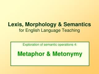 Lexis, Morphology  Semantics for English Language Teaching