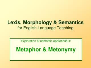 Lexis, Morphology  Semantics for English Language Teaching