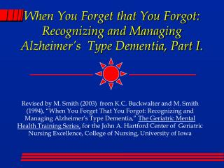 When You Forget that You Forgot:  Recognizing and Managing Alzheimer s  Type Dementia, Part I.