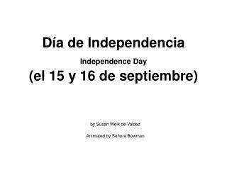 D a de Independencia Independence Day  el 15 y 16 de septiembre