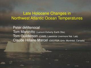 Late Holocene Changes in  Northwest Atlantic Ocean Temperatures  Peter deMenocal Tom Marchitto Lamont-Doherty Earth Obs