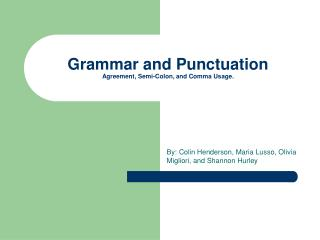 Grammar and Punctuation Agreement, Semi-Colon, and Comma Usage.
