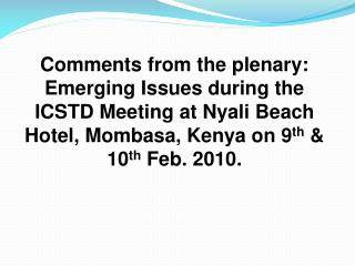 Comments from the plenary: Emerging Issues during the ICSTD Meeting at Nyali Beach Hotel, Mombasa, Kenya on 9th  10th Fe