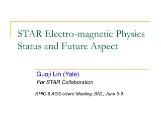 STAR Electro-magnetic Physics Status and Future Aspect
