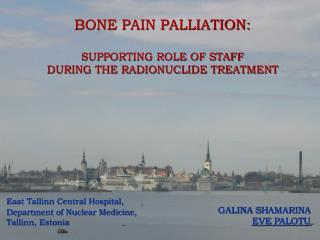 BONE PAIN PALLIATION:   SUPPORTING ROLE OF STAFF  DURING THE RADIONUCLIDE TREATMENT