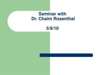 Seminar with  Dr. Chaim Rosenthal  5