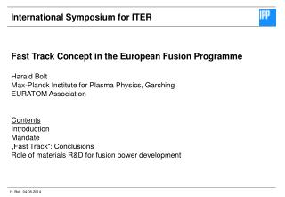 Fast Track Concept in the European Fusion Programme   Harald Bolt  Max-Planck Institute for Plasma Physics, Garching EUR