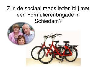 Zijn de sociaal raadslieden blij met  een Formulierenbrigade in  Schiedam