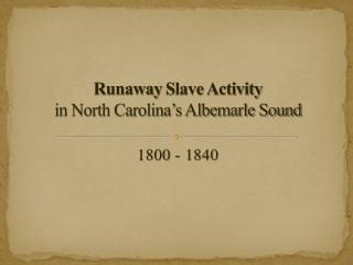 Runaway Slave Activity  in North Carolina s Albemarle Sound