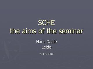 SCHE  the aims of the seminar