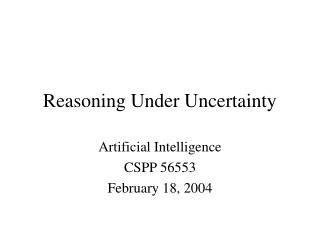 Reasoning Under Uncertainty