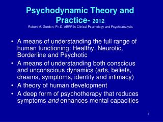 Psychodynamic Theory and Practice- 2012  Robert M. Gordon, Ph.D. ABPP in Clinical Psychology and Psychoanalysis