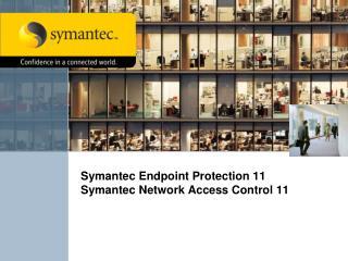 Symantec Endpoint Protection 11 Symantec Network Access Control 11
