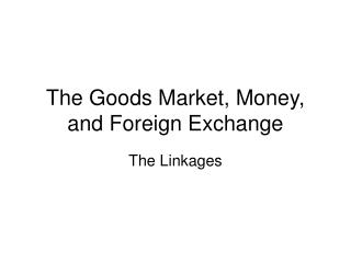 The Goods Market, Money, and Foreign Exchange