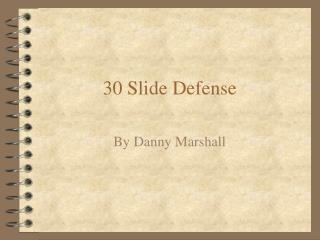 30 Slide Defense