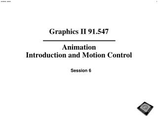 Graphics II 91.547  Animation Introduction and Motion Control