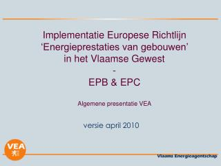 Implementatie Europese Richtlijn  Energieprestaties van gebouwen   in het Vlaamse Gewest -  EPB  EPC  Algemene presentat