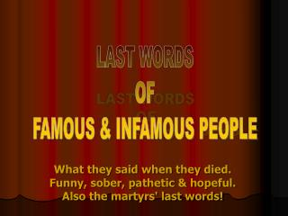 LAST WORDS OF FAMOUS  INFAMOUS PEOPLE