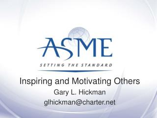 Inspiring and Motivating Others  Gary L. Hickman glhickmancharter