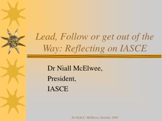 Lead, Follow or get out of the Way: Reflecting on IASCE