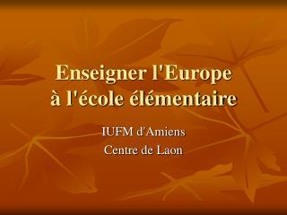 Enseigner lEurope    l cole  l mentaire
