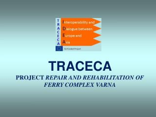 TRACECA  PROJECT REPAIR AND REHABILITATION OF FERRY COMPLEX VARNA
