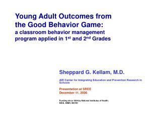 Young Adult Outcomes from  the Good Behavior Game:  a classroom behavior management program applied in 1st and 2nd Grade