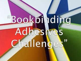 Bookbinding Adhesives Challenges