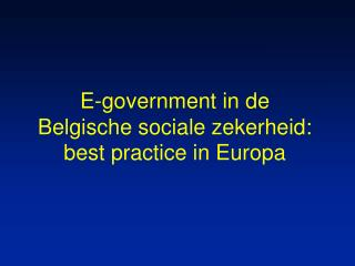 E-government in de Belgische sociale zekerheid: best practice in Europa