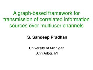 A graph-based framework for transmission of correlated information sources over multiuser channels