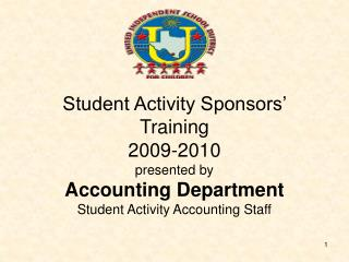 Student Activity Sponsors  Training 2009-2010 presented by  Accounting Department Student Activity Accounting Staff