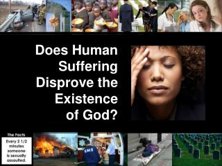 Does Human Suffering Disprove the Existence     of God