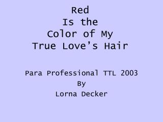 Red  Is the  Color of My  True Love s Hair