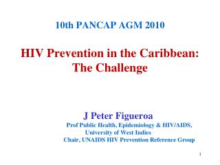 10th PANCAP AGM 2010  HIV Prevention in the Caribbean:  The Challenge