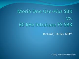 Moria One Use-Plus SBK  vs. 60 kHz IntraLase FS SBK
