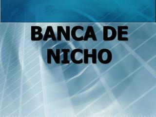 BANCA DE NICHO
