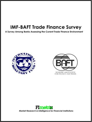 IMF-BAFT Trade Finance Survey        A Survey Among Banks Assessing the Current Trade Finance Environment