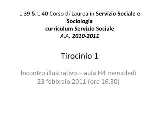 L-39  L-40 Corso di Laurea in Servizio Sociale e Sociologia curriculum Servizio Sociale A.A. 2010-2011  Tirocinio 1